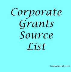 Source list of corporate grants for non-profit organizations from major corporations in the U.S. This list of corporate grant sources for nonprofits provides links to the correct web page detailing how to submit your grant application.