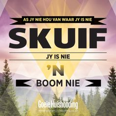 Jy is nie 'n boom nie. Some Quotes, Words Quotes, Best Quotes, Funny Quotes, Sayings, Funny Pics, Afrikaanse Quotes, Fancy Words, Proverbs Quotes