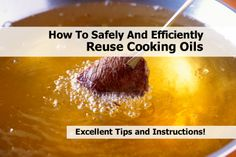 How To Safely And Efficiently Reuse Cooking Oils - http://www.hometipsworld.com/how-to-safely-and-efficiently-reuse-cooking-oils.html