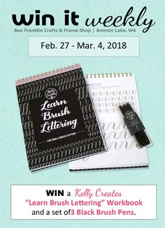 "UPDATE: Our winner is Barbara Bishop. Congratulations! --- (Tues. Feb. 27 – Sun. Mar. 4, 2018). >> Enter for a chance to win a Kelly Creates ""Learn Brush Lettering"" Workbook with a set of 3 Black Brush Pens. Practice your lettering skills with this workbook that includes 35 work sheets and 87 tracing sheets. Kelly Creates products are now available at our Ben Franklin Store in Bonney Lake, WA.  We will draw one lucky winner on Mon. March 5, 2018. 