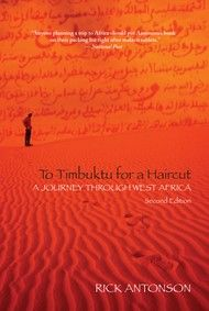 To Timbuktu for a Haircut, A Journey Through West Africa – By Rick Antonson | Dundurn --Timbuktu: the African city known to legend as a land of scholars, splendour and mystery, a golden age in the Sahara Desert. But to many it is a vaguely recognizable name. With this fabled city as his goal, author Rick Antonson began a month-long trek. His initial plan? To get a haircut. Travelogue. #Travel