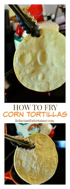 How to Fry Corn Tortillas | ReluctantEntertainer.com