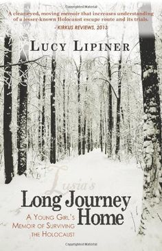 Long Journey Home: A Young Girl's Memoir of Surviving the Holocaust by Lucy Lipiner, http://www.amazon.com/dp/1936840707/ref=cm_sw_r_pi_dp_WO5nvb0G0TYPH
