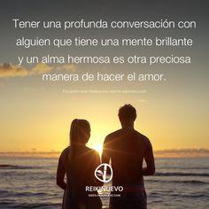 ... Tener una profunda conversación con alguien que tiene una mente brillante y un alma hermosa es otra preciosa manera de hacer el amor. http://reikinuevo.com/hacer-el-amor/