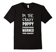 Amazon.com: I'm The Crazy Poppy Everyone Warned You About T-Shirt: Clothing