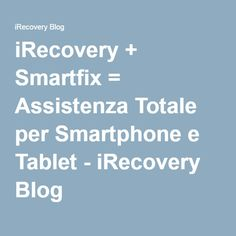 iRecovery + Smartfix = Assistenza Totale per Smartphone e Tablet - iRecovery Blog