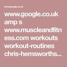 www.google.co.uk amp s www.muscleandfitness.com workouts workout-routines chris-hemsworths-god-thor-workout amp