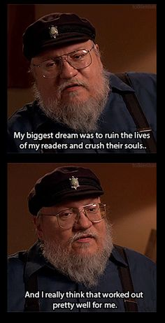 Game of Thrones George R R Martin.... Some people just want to see the world burn....