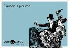 Dinner is poured! | eCards