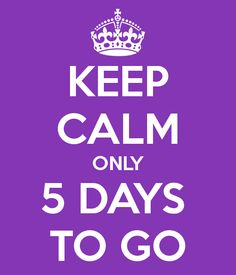 Keep Calm only 5 days to go...