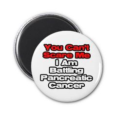 You Can't Scare Me...Battling Pancreatic Cancer Fridge Magnets