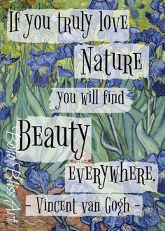 Vincent van Gogh Quote: If you truly love nature you will find beauty everywhere. Irises Art Printable   Gift for Artist   Art Studio Poster