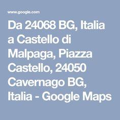 Da 24068 BG, Italia a Castello di Malpaga, Piazza Castello, 24050 Cavernago BG, Italia - Google Maps