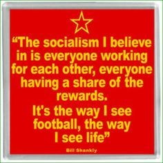 """Manager William """"Bill"""" Shankly (Liverpool FC, 1959–1974), 'The Socialism and Football' famous quote."""