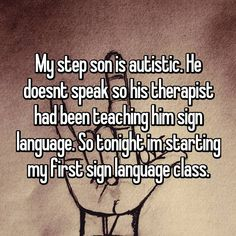 My step son is autistic. He doesnt speak so his therapist had been teaching him sign language. So tonight im starting my first sign language class. Whisper Confessions, Step Parenting, Heart Melting, Sign Language, Little Sisters, Teaching, Role Models, Heroes, Education