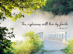 """For in the gospel the righteousness of God is revealed—a righteousness that is by faith from first to last, just as it is written: """"The righteous will live by faith."""" -Romans 1:17"""