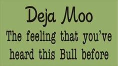 Deja Moo - The Feeling that You've heard this BULL Before