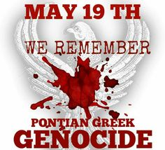 May 19  We remember Pontian Greek GENOCIDE  1916 ~1923