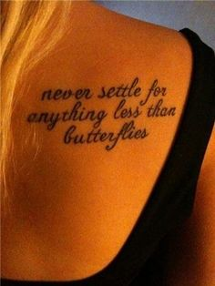 Never settle for anything less than butterflies quote tattoo on back