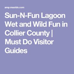 Sun-N-Fun Lagoon Wet and Wild Fun in Collier County | Must Do Visitor Guides