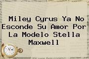 http://tecnoautos.com/wp-content/uploads/imagenes/tendencias/thumbs/miley-cyrus-ya-no-esconde-su-amor-por-la-modelo-stella-maxwell.jpg Stella Maxwell. Miley Cyrus ya no esconde su amor por la modelo Stella Maxwell, Enlaces, Imágenes, Videos y Tweets - http://tecnoautos.com/actualidad/stella-maxwell-miley-cyrus-ya-no-esconde-su-amor-por-la-modelo-stella-maxwell/