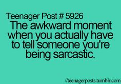 I'm the sarcastic one so my friends should just immediately assume I'm being sarcastic.
