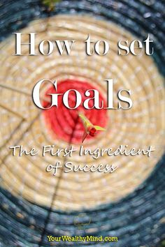 How to set Goals in Life: The First Ingredient of Success  You can't succeed at what you want if you don't know what you want. Have you learned how to set goals properly?