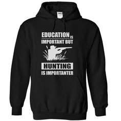 Hunting Is Ξ ImportanterLove HUNTING then this shirt is definitely for you!  GURANTEED 100% printed in US and shipping to all countries.hunting fishing hot funny best sellers hot shirt funny shirt fishing shirt best sellers shirts