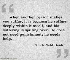 Ease human suffering. Relationships would be so much easier if BOTH people understood this. There is no blame.
