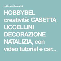 HOBBYBEL creatività: CASETTA UCCELLINI DECORAZIONE NATALIZIA, con video tutorial e cartamodello gratis da scaricare