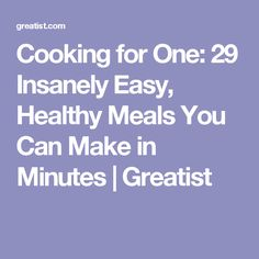 Cooking for One: 29 Insanely Easy, Healthy Meals You Can Make in Minutes | Greatist