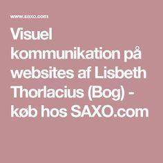 Visuel kommunikation på websites af Lisbeth Thorlacius (Bog) - køb hos SAXO.com