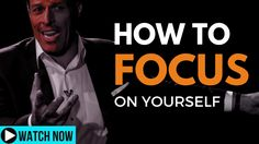 Tony Robbins - How To Focus on Yourself (Best Motivational Video Ever)
