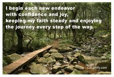 """""""I begin each new endeavor with confidence and joy, keeping my faith steady and enjoying the journey every step of the way.""""  