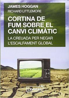 Desembre 2016: Cortina de fum sobre el canvi climàtic: la creuada per negar l'escalfament global / James Hoggan, Richard Littlemore