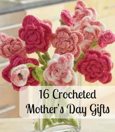 16 Crocheted Mother's Day Gifts | Did Mother's Day sneak up on you this year? There's still time to crochet something beautiful!