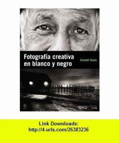 Fotografia Creativa en Blanco y Negro (9788441529212) Harold Davis , ISBN-10: 8441529213  , ISBN-13: 978-8441529212 ,  , tutorials , pdf , ebook , torrent , downloads , rapidshare , filesonic , hotfile , megaupload , fileserve