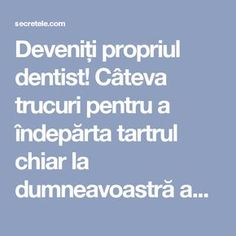 Deveniți propriul dentist! Câteva trucuri pentru a îndepărta tartrul chiar la dumneavoastră acasă! - Secretele.com Good To Know, Healthy, The Body, Biology, Health