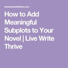 How to Add Meaningful Subplots to Your Novel | Live Write Thrive