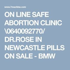 ON LINE SAFE ABORTION CLINIC \0640092770/ DR.ROSE IN NEWCASTLE PILLS ON SALE - BMW Newcastle, Pills, Clinic, Bmw, This Or That Questions, Rose, Pink, Roses