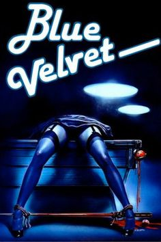 Blue Velvet. David Lynch. 1986. A movie about losing innocence.
