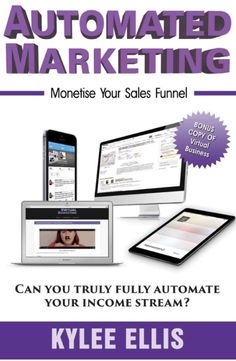50% OFF NEW BOOK Automated Marketing: Monetise Your Sales Funnel with BONUS BOOK Virtual Business: Escaping 9 to 5