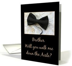Brother walk me down the aisle request Bow tie and rings on wedding dress card You've always been a special part of my life   and it is hard to imagine my wedding day   without you there beside me...    Will you walk me down the aisle on my wedding day?