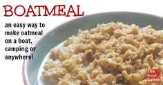 Boatmeal (Oatmeal on a Boat): How to cook oatmeal with far less fuel and heat -- perfect on a boat, backpacking, camping, RV or in a hot climate!