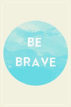 be brave! #quotes #inspiration #wisdowm