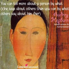 """Audrey Hepburn Quote ~ Others """"You can tell more about a person by what she says about others than you can by what others say about her."""" Amedeo Modigliani art."""