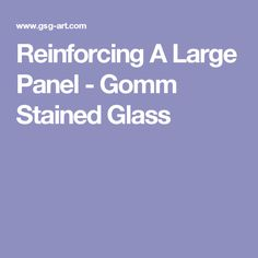 Reinforcing A Large Panel - Gomm Stained Glass