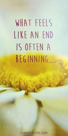 What feels like an end is often a beginning. #quotes #inspiring #positive
