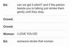 Ed Sheeran everyone <3