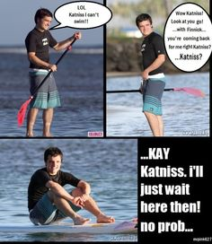 I'm so saad that I can't help him! I can't swim too...one more thing I and Peeta are alike in!